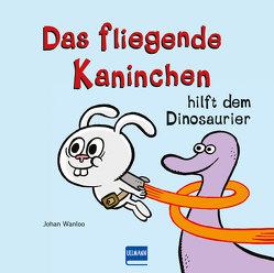 Das fliegende Kaninchen rettet den Dino (Bd.2) von Wanloo,  Johan