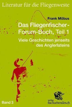 Das Fliegenfischer-Forum-Buch, Teil 1 von Möbus,  Frank