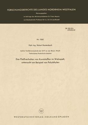 Das Fließverhalten von Kunststoffen im Walzspalt, untersucht am Beispiel von Polyäthylen von Rautenbach,  Robert