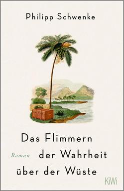 Das Flimmern der Wahrheit über der Wüste von Schwenke,  Philipp