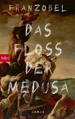 Das Floß der Medusa von Franzobel