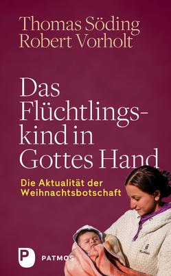 Das Flüchtlingskind in Gottes Hand von Söding,  Thomas, Vorholt,  Robert