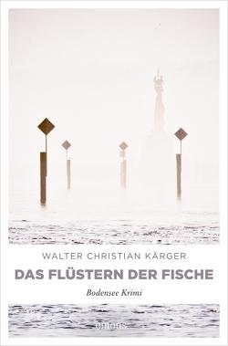 Das Flüstern der Fische von Kärger,  Walter Christian