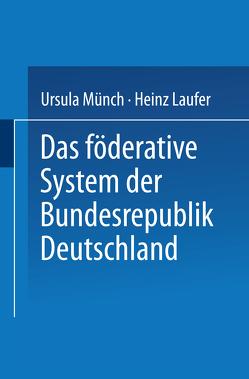 Das föderative System der Bundesrepublik Deutschland von Laufer,  Heinz, Münch,  Ursula