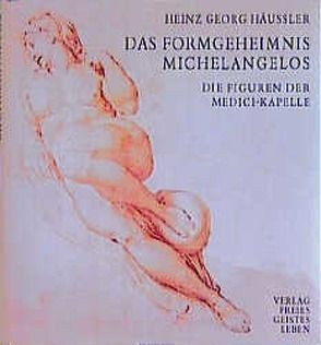 Das Formgeheimnis Michelangelos von Häussler,  Heinz G