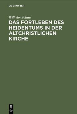 Das Fortleben des Heidentums in der altchristlichen Kirche von Soltau,  Wilhelm