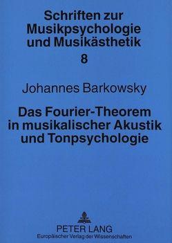 Das Fourier-Theorem in musikalischer Akustik und Tonpsychologie von Barkowsky,  Johannes