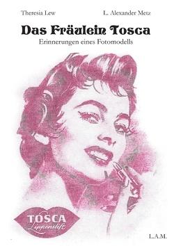 Das Fräulein Tosca von Lew,  Theresia, Metz,  L. Alexander