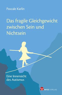 Das fragile Gleichgewicht zwischen Sein und Nichtsein von Karlin,  Pascale