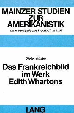 Das Frankreichbild im Werk Edith Whartons von Küster,  Dieter