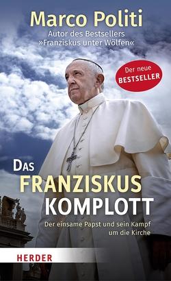 Das Franziskus-Komplott von Politi,  Marco