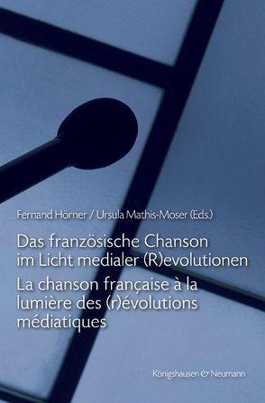 Das französische Chanson im Licht medialer (R)evolutionen. La chanson française à la lumière des (r)évolutions médiatiques von Hörner,  Fernand, Mathis-Moser,  Ursula