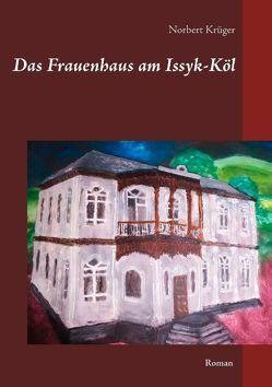 Das Frauenhaus am Issyk-Köl von Krüger,  Norbert