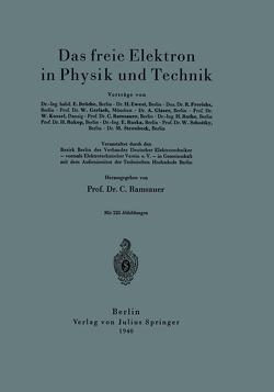 Das freie Elektron in Physik und Technik von Brüche,  E., Ewest,  H., Frerichs,  R., Gerlach,  W., Gildmeister,  M., Glaser,  A., Goldschmidt,  R., Kossel,  W., Neuberg C.;Parnas, J.;Ruhland, W.,  J., Ramsauer,  C., Rothe,  H., Rukop,  H., Ruska,  E., Schottky,  W., Steenbeck,  M.