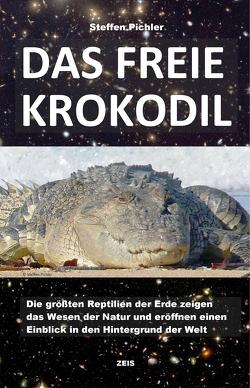DAS FREIE KROKODIL von Pichler,  Steffen