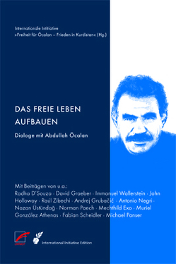 Das freie Leben aufbauen von Athenas,  Muriel Gonzáles, Exo,  Mechthild, Graeber,  David, Grubacic,  Andrej, Holloway,  John, Internationale Initiative ›Freiheit für Öcalan – Frieden in Kurdistan‹, Negri,  Antonio, Paech,  Norman, Scheidler,  Fabian, Wallerstein,  Immanuel, Wilson,  Peter Lamborn, Zibechi