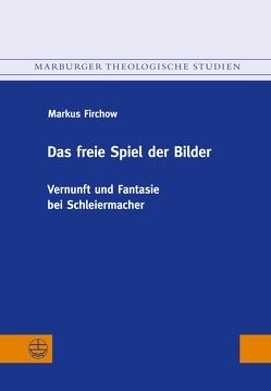 Das freie Spiel der Bilder von Firchow,  Markus