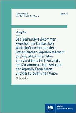 Das Freihandelsabkommen zwischen der Eurasischen Wirtschaftsunion und Vietnam und das Abkommen über eine verstärkte Partnerschaft und Zusammenarbeit zwischen Kasachstan und der Europäischen Union von Kim,  Vitaliy