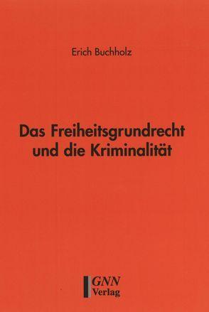 Das Freiheitsgrundrecht und die Kriminalität von Buchholz,  Erich