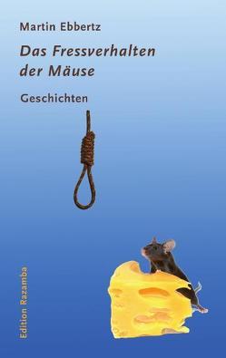 Das Fressverhalten der Mäuse von Ebbertz,  Martin