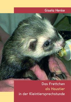Das Frettchen als Haustier in der Kleintiersprechstunde von Henke,  Gisela