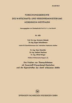 Das Frischen von Thomas-Roheisen mit Sauerstoff-Wasserdampf-Gemischen und die Eigenschaften der damit erblasenen Stähle von Schenck,  Hermann, Schmidtmann,  Eugen