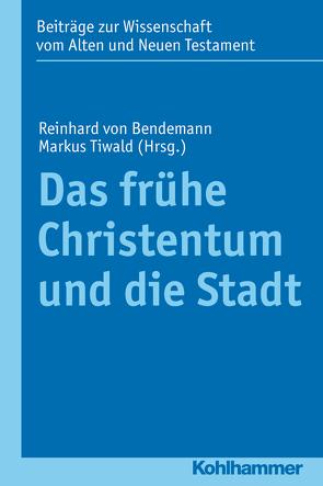 Das frühe Christentum und die Stadt von Bendemann,  Reinhard von, Gielen,  Marlis, Tiwald,  Markus