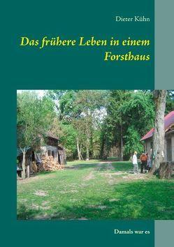 Das frühere Leben in einem Forsthaus von Kühn,  Dieter