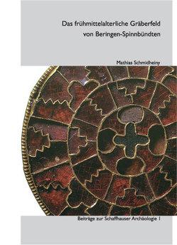 Das frühmittelalterliche Gräberfeld von Beringen-Spinnbündten von Schmidheiny,  Mathias
