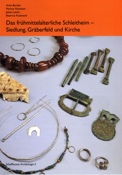 Das frühmittelalterlliche Schleitheim von Burzler,  Anke, Höneisen,  Markus, Leicht,  Jakob, Ruckstuhl,  Beatrice
