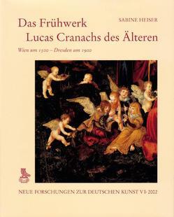 Das Frühwerk Lucas Cranachs des Älteren von Heiser,  Sabine