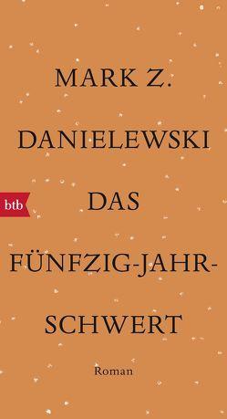 Das Fünfzig-Jahr-Schwert von Danielewski,  Mark Z., Schuenke,  Christa