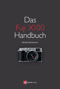 Das Fuji X100 Handbuch von Diechtierow,  Michael