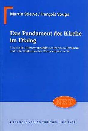 Das Fundament der Kirche im Dialog von Stiewe,  Martin, Vouga,  François