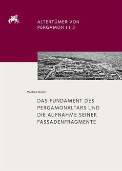 Das Fundament des Pergamonaltars und die Aufnahme seiner Fassadenfragmente von Klinkott,  Manfred