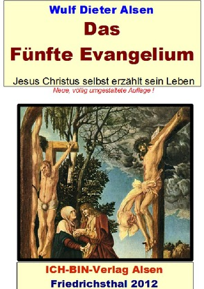 Das Fünfte Evangelium – Jesus Christus erzählt selbst sein Leben von Alsen,  Wulf Dieter