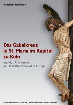 Das Gabelkreuz in St. Maria im Kapitol zu Köln und das Phänomen der Crucifixi dolorosi in Europa von Hoffmann,  Godehard