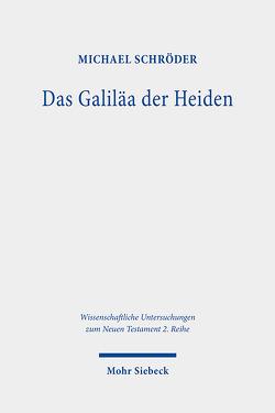 Das Galiläa der Heiden von Schroeder,  Michael