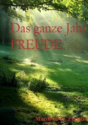 Das ganze Jahr. FREUDE von Freude,  Manfred H.