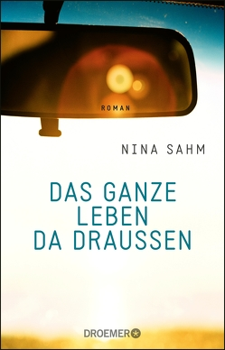 Das ganze Leben da draußen von Sahm,  Nina