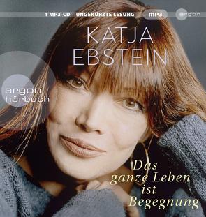 Das ganze Leben ist Begegnung von Ebstein,  Katja