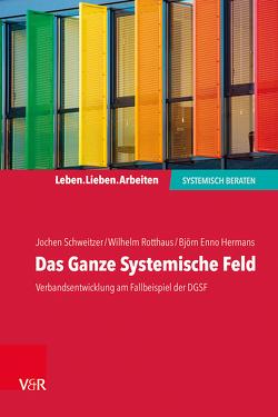 Das Ganze Systemische Feld von Hermans,  Björn Enno, Rotthaus,  Wilhelm, Schweitzer,  Jochen