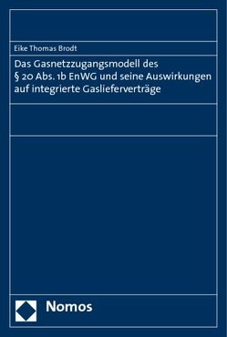 Das Gasnetzzugangsmodell des § 20 Abs. 1b EnWG und seine Auswirkungen auf integrierte Gaslieferverträge von Brodt,  Eike Thomas