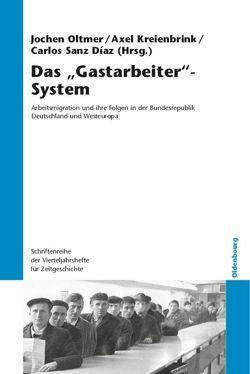 """Das """"Gastarbeiter""""-System von Kreienbrink,  Axel, Oltmer,  Jochen, Sanz Díaz,  Carlos"""