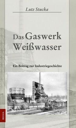 Das Gaswerk Weißwasser von Stucka,  Lutz