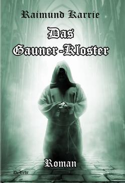 Das Gaunerkloster – Roman von DeBehr,  Verlag, Karrie,  Raimund