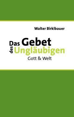 Das Gebet des Ungläubigen von Birklbauer,  Walter