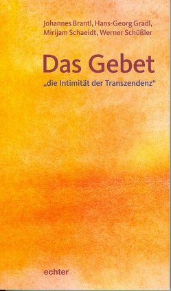 """Das Gebet – """"die Intimität der Transzendenz"""" von Brantl,  Johannes, Gradl,  Hans-Georg, Schaeidt,  Mirijam, Schüßler,  Werner"""