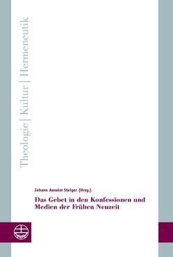 Das Gebet in den Konfessionen und Medien der Frühen Neuzeit von Steiger,  Johann Anselm