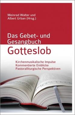 Das Gebet- und Gesangbuch Gotteslob von Urban,  Albert, Walter,  Meinrad